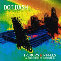 Dot Dash - Tremors & Ripples (A Collection Of Curiosites) cd-r