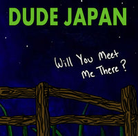 Dude Japan - Will You Meet Me There? cd