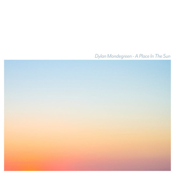 Dylan Mondegreen - A Place In The Sun lp
