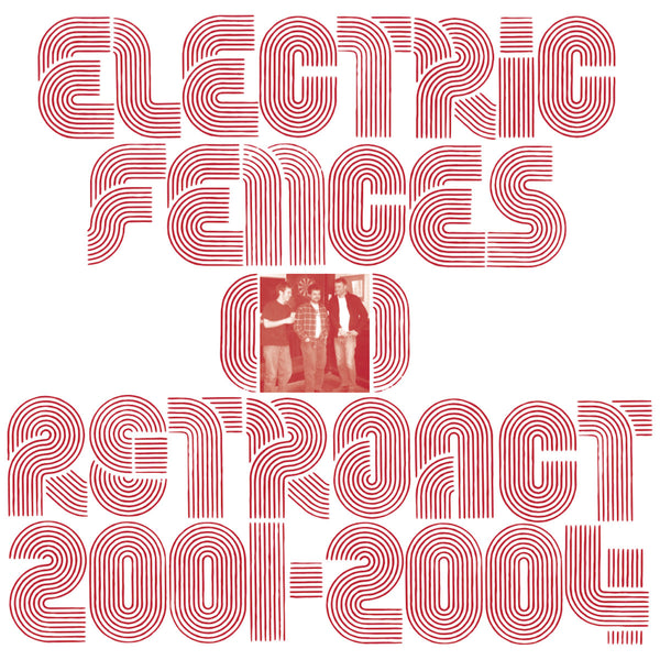 Electric Fences - Retroact 2001-2004 lp