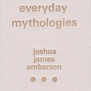 Amberson, Joshua James - Everyday Mythologies book