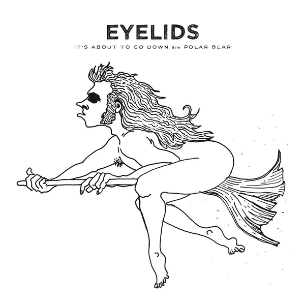 Eyelids - It's About To Go Down 7""
