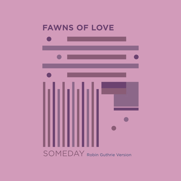 Fawns Of Love x Robin Guthrie - Someday 7""