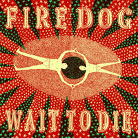 Fire Dog - Wait To Die 7""