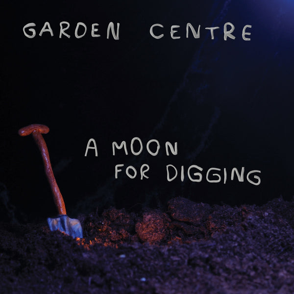 Garden Centre - A Moon For Digging lp