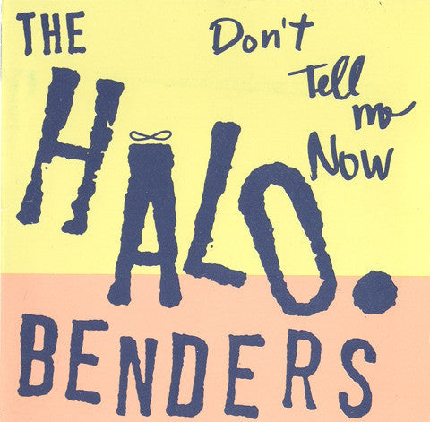 Halo Benders - Don't Tell Me Now cd