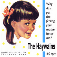 Haywains - Why Do I Get The Feeling Your Mother Hates Me? 7""