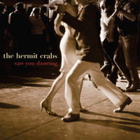 Hermit Crabs - Saw You Dancing cd