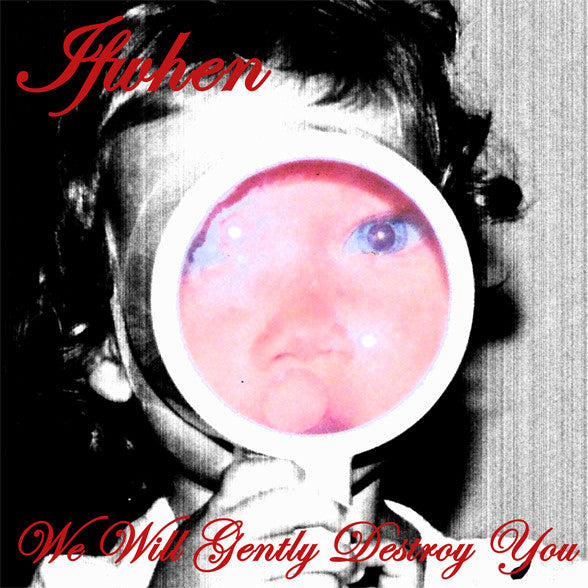 Ifwhen - We Will Gently Destroy You cd
