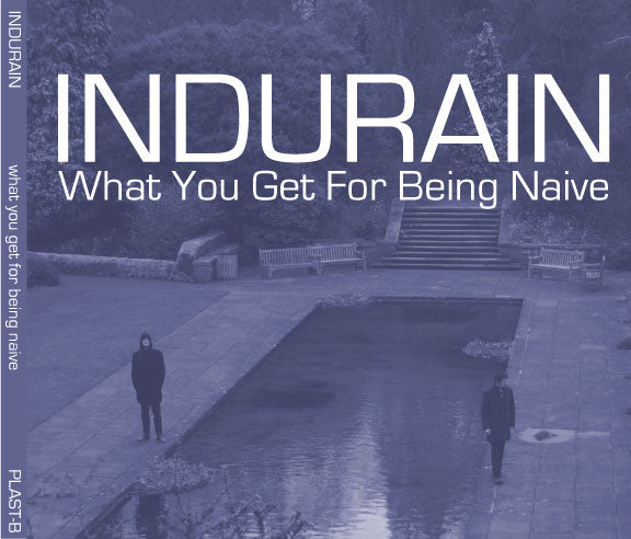 Indurain - What You Get For Being Naive cdep