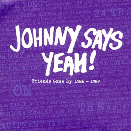 Johnny Says Yeah! - Friends Gone By 1986- 1989 cd