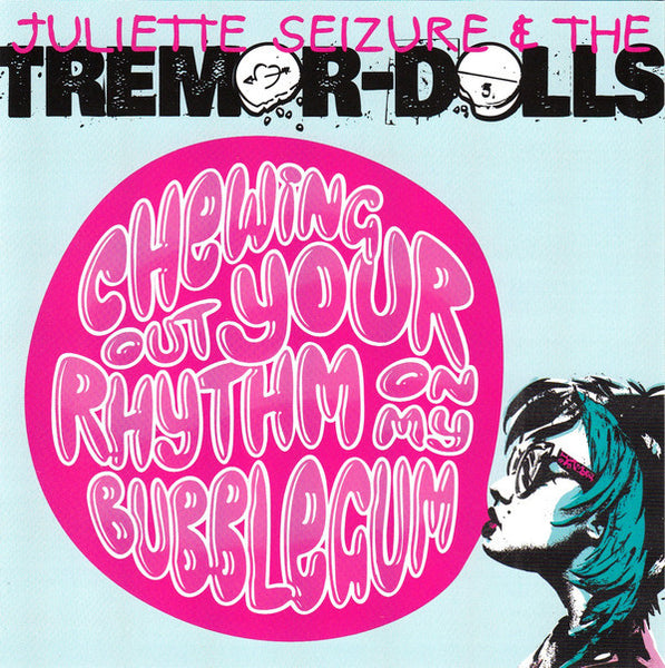 Juliette Seizure & The Tremor-Dolls - Chewing Out Your Rhythm On My Bubblegum cd