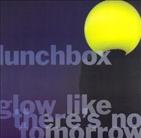 Lunchbox - Glow Like There's No Tomorrow 7""