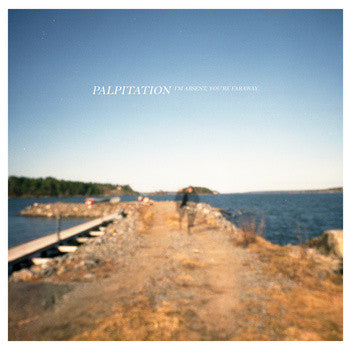 Palpitation - I'm Absent, You're Faraway lp