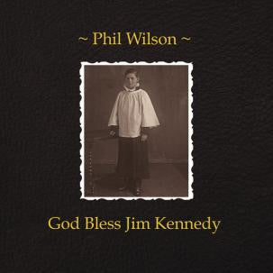 Wilson, Phil - God Bless Jim Kennedy cd/lp