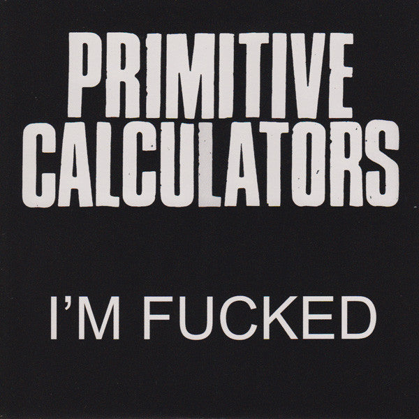 Primitive Calculators - I'm Fucked 7""