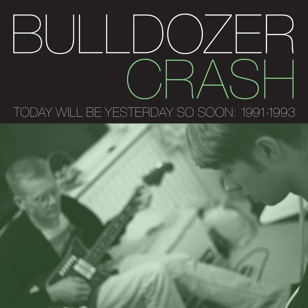 Bulldozer Crash - Today Will Be Yesterday So Soon: 1991-1993 cd