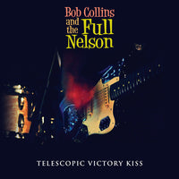 Collins, Bob And The Full Nelson - Telescopic Victory Kiss cd