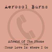 Aerosol Burns - Afraid Of The Phone 7""