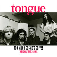 Tongue - Too Much Cosmo's Coffee: The Complete Recordings cd