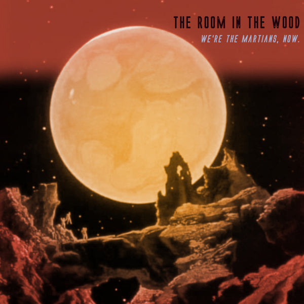 Room In The Wood - We're The Martians, Now cd/lp