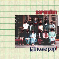 Sarandon - Kill Twee Pop! cd/10""