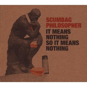Scumbag Philosopher - It Means Nothing So It Means Nothing cd