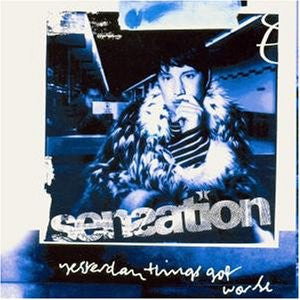 Sensation - Yesterday Things Got Worse cd