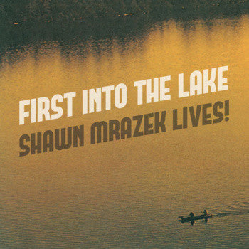 Shawn Mrazek Lives! - First Into The Lake 7""
