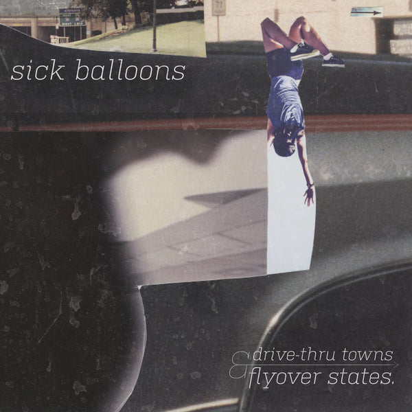 Sick Balloons - Drive-Thru Towns & Flyover States EP 7""