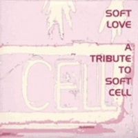 Various - Soft Love: A Tribute To Soft Cell cd