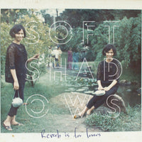 Soft Shadows - Reverb Is For Lovers cd