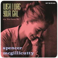 Spencer McGillicutty - Wish I Was Your Girl 7""