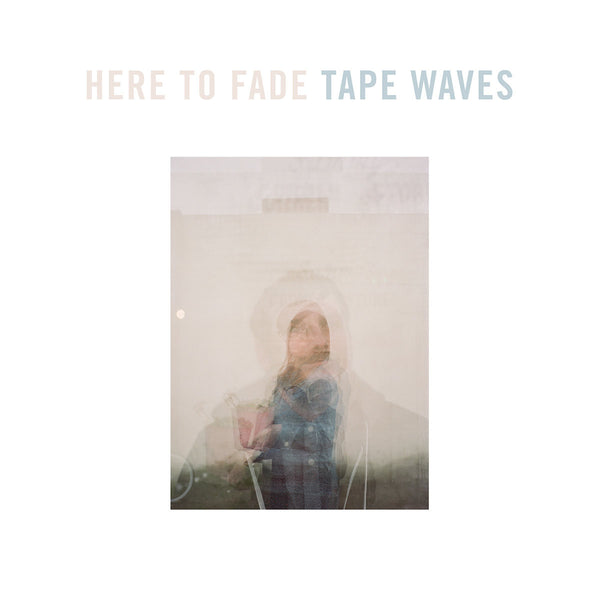 Tape Waves - Here To Fade cd/lp