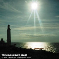 Trembling Blue Stars - A Certain Evening Light (Uncollected Recordings 1996-2002) cd