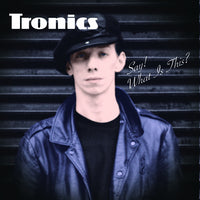 Tronics - Say! What Is This? lp