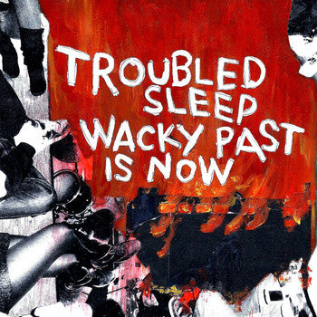 Troubled Sleep - Wacky Past Is Now 7""