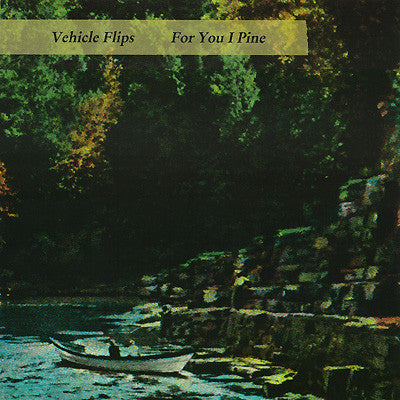Vehicle Flips - For You I Pine cd/lp
