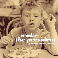Wake The President - You Can't Change That Boy cd