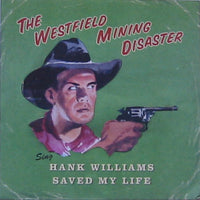 Westfield Mining Disaster - Hank Williams Saved My Life 7""