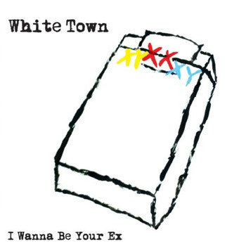 White Town - I Wanna Be Your Ex 7""