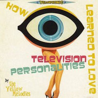 Yellow Melodies - How I Learned To Love The Television Personalities cdep
