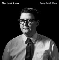 Your Heart Breaks - Drone Butch Blues cd/lp