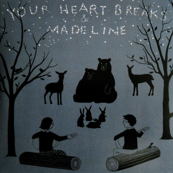 Your Heart Breaks / Madeline - split 7""
