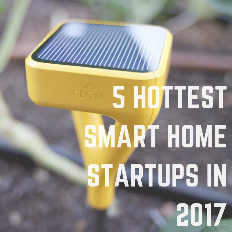 5 hottest smart home startups of 2017