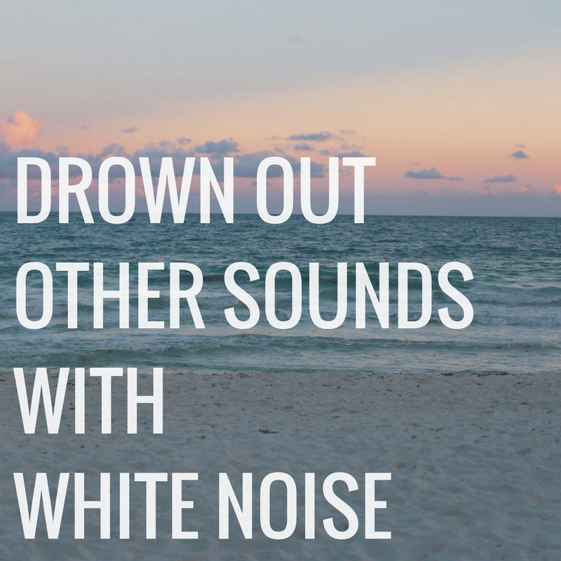 Drown Out Other Sounds with White Noise