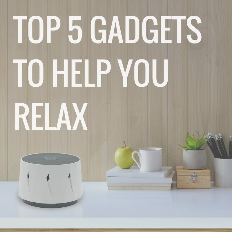 Top 5 Gadgets to Help You Relax