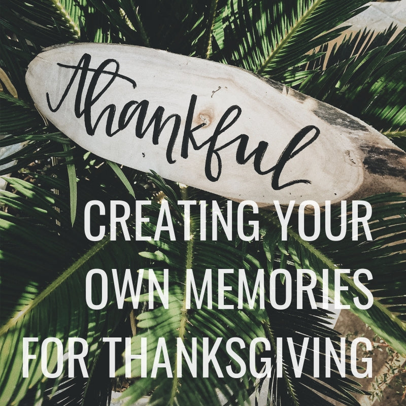 Creating Your Own Memories for Thanksgiving