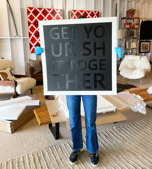 Get Your Shit Together. Embossed Serigraph. Framed in Lucite Box.