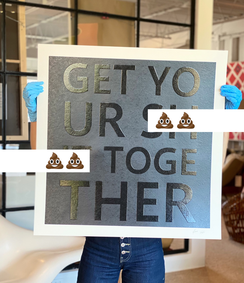 Get Your Shit Together. Embossed Serigraph.